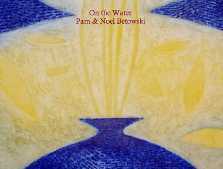 On the Water – Pam & Noel Betowski